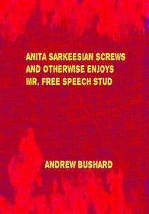 Anita Sarkeesian Screws and Otherwise Enjoys Mr. Free Speech Stud