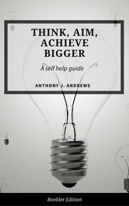 Think, Aim, Achieve Bigger
