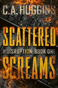 Scattered Screams: The Disruption (Book One)