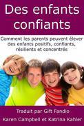 Des enfants confiants - Comment les parents peuvent élever des enfants positifs, confiants, résilients et concentrés