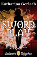 Swordplay: A Gendarmerie Magique Novel