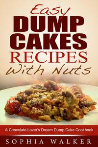 Easy Dump Cake Recipes With Nuts: Delicious Dump Cake Cookbook For Nut Lovers