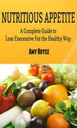 Nutritious Appetite: A Complete Guide to Lose Excessive Fat the Healthy Way