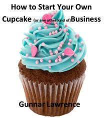 How To Start Your Own Cupcake (or any other kind of) Business