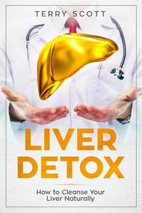 Liver Detox : How to Cleanse Your Liver Naturally