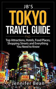 Tokyo Travel Guide: Top Attractions, Hotels, Food Places, Shopping Streets, and Everything You Need to Know