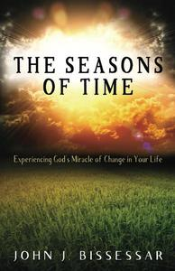 The Seasons of Time: Experiencing God's Miracle of Change in Your Life
