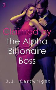 Claimed by the Alpha Billionaire Boss 3