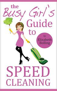 The Busy Girl's Guide to Speed Cleaning and Organizing - Clean and Declutter Your Home in 30 Minutes