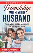 Friendship with your Husband:Keep your happy Marriage life with your Man
