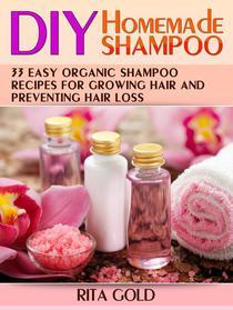 Diy Homemade Shampoo: 33 Easy Organic Shampoo Recipes for Growing Hair and Preventing Hair Loss