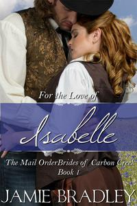 For the Love of Isabelle: The Mail Order Brides of Carbon Creek Book 1