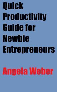 Quick Productivity Guide for Newbie Entrepreneurs