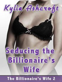 Seducing the Billionaire's Wife (Lesbian Erotica)