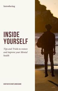 Inside Yourself: Tips and Tricks to restore and improve your mental health