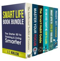 Smart Life Book Bundle: The Starter Kit to Thinking & Living Smarter (Books 1-6)