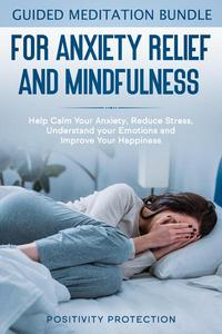Guided Meditation Bundle for Anxiety Relief and Mindfulness: Help Calm Your Anxiety, Reduce stress, Understand your Emotions and Improve Your Happiness