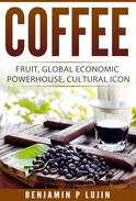 Coffee: Fruit, Global Economic Powerhouse, Cultural Icon