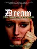Dream Interpretation and Dream Meanings Guide:The Ultimate Dream Psychology Psychoanalysis for Beginners Seeking Dream Meanings!