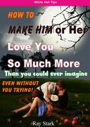 HOW TO MAKE HIM (OR HER) LOVE YOU SO MUCH MORE (WITHOUT YOU EVEN TRYING)!