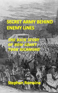 Secret Army Behind Enemy Lines: The Backstory of How Grant Took Richmond