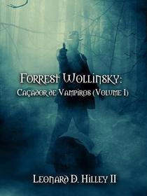 Forrest Wollinsky: Caçador de Vampiros (Volume I)