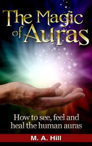 The Magic of Auras How to See, Feel and Heal the Human Auras