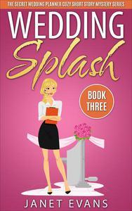 Wedding Splash ( The Secret Wedding Planner Cozy Short Story Mystery Series -Book Three )