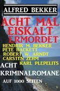 Acht mal eiskalt ermordet - Acht Kriminalromane auf 1000 Seiten