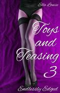 Toys and Teasing 3 (Endlessly Edged)