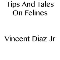 Tips And Tales On Felines
