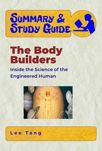 Summary & Study Guide - The Body Builders: Inside the Science of the Engineered Human