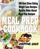 Meal Prep Cookbook: 100 Best Clean Eating Weight Loss Recipes - Healthy Make Ahead Meal Prep Recipes