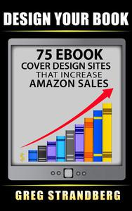 Design Your Book: 75 eBook Cover Design Sites That Increase Amazon Sales