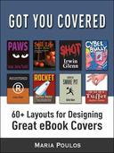 Got You Covered: 60+ Layouts for Designing Great eBook Covers