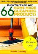 Clean Your Home With 66 Homemade Cleaning Products: A Beginner's Guide To Decluttering And Organizing With Natural Home Cleaning Recipes For A Clean And Organized Home