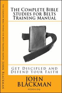 The Complete Bible Studies for Belts Training Manual: Get Discipled and Defend Your Faith
