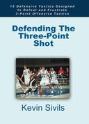 Defending The Three-Point Shot: 15 Defensive Tactics Designed to Defeat and Frustrate 3-Point Offensive Tactics