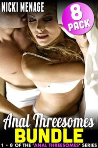 Anal Threesomes Bundle  - Books 1 - 8 (Anal Sex Anal Erotica Threesome Erotica Age Gap Erotica Menage Erotica Collection Erotica Bundle)