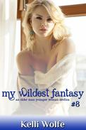 My Wildest Fantasy 8: An Older Man Younger Woman Erotica