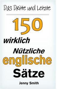 Das Dritte und Letzte 150 wirklich nützliche englische Sätze.