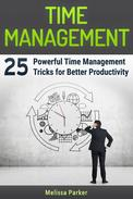 Time Management: 25 Powerful Time Management Tricks for Better Productivity
