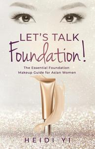 Let's Talk Foundation!: The Essential Foundation Makeup Guide for Asian Women