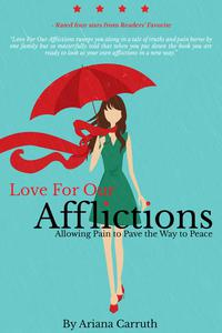 Love For Our Afflictions: Allowing Pain to Pave the Way to Peace