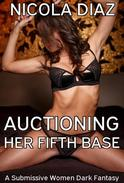 Auctioning her Fifth Base - A Submissive Women Dark Fantasy