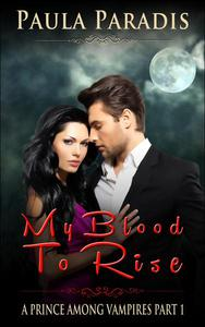My Blood To Rise (A Prince Among Vampires, Part 1)
