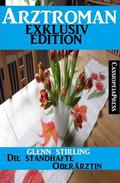 Arztroman Exklusiv Edition - Die standhafte Oberärztin