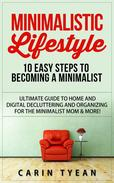 Minimalistic Lifestyle: 10 Easy Steps to Becoming a Minimalist: Ultimate Guide to Home and Digital Decluttering and Organizing for the Minimalist Mom & More!