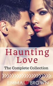 Haunting Love (The Complete Collection)