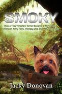 Smoky: How a Tiny Yorkshire Terrier Became a World War II American Army Hero, Therapy Dog and Hollywood Star